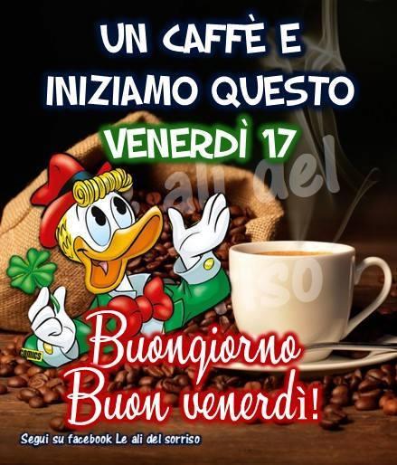 Buon Venerdì 17 e buon caffè